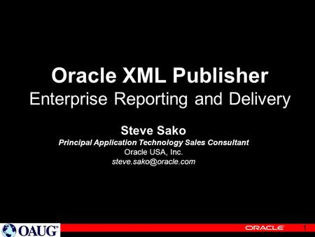 1 Oracle XML Publisher Enterprise Reporting and Delivery Steve Sako Principal Application Technology Sales Consultant Oracle USA, Inc.