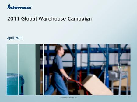 1 COMPANY CONFIDENTIAL 2011 Global Warehouse Campaign April 2011.