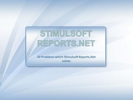 Stimulsoft Reports.Net 20 Problems which Stimulsoft Reports.Net solves