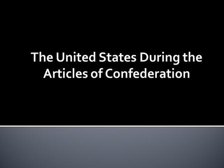 The United States During the Articles of Confederation.