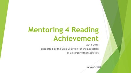 Mentoring 4 Reading Achievement 2014-2015 Supported by the Ohio Coalition for the Education of Children with Disabilities January 9, 2015.