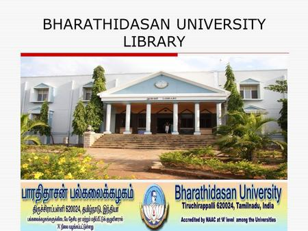 BHARATHIDASAN UNIVERSITY LIBRARY. About Library  The University Central Library is the heart of any University.  The Bharathidasan University and Library.