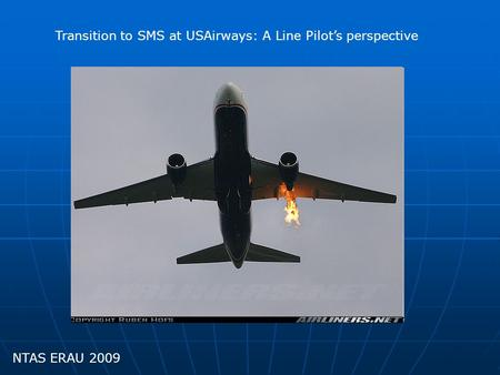 NTAS ERAU 2009 Transition to SMS at USAirways: A Line Pilot's perspective.