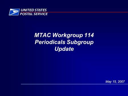 MTAC Workgroup 114 Periodicals Subgroup Update May 15, 2007.