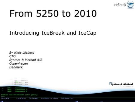 From 5250 to 2010 Introducing IceBreak and IceCap By Niels Liisberg CTO System & Method A/S Copenhagen Denmark.