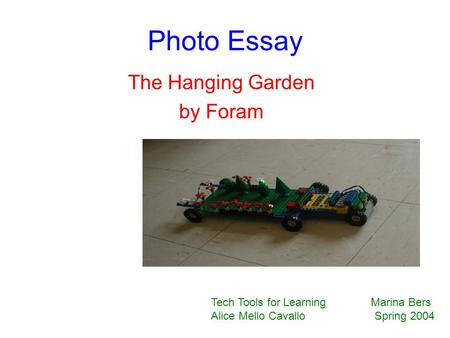 Photo Essay The Hanging Garden by Foram Tech Tools for Learning Marina Bers Alice Mello Cavallo Spring 2004.