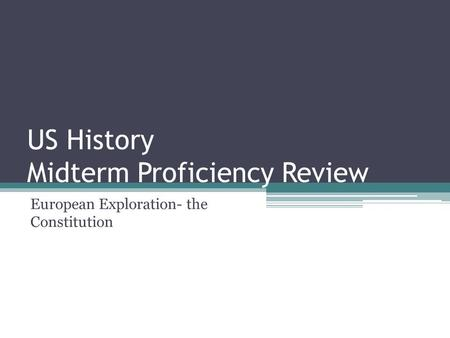 US History Midterm Proficiency Review European Exploration- the Constitution.