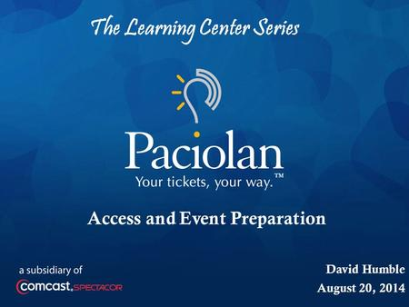 1 The Learning Center Series Access and Event Preparation David Humble August 20, 2014.