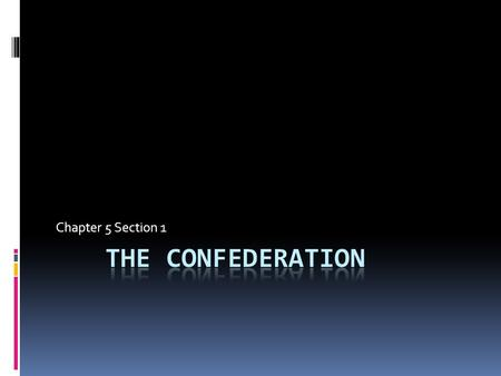 Chapter 5 Section 1. The Achievements of the Confederation Congress  In Nov. 1777, the Continental Congress adopted the Articles of Confederation and.