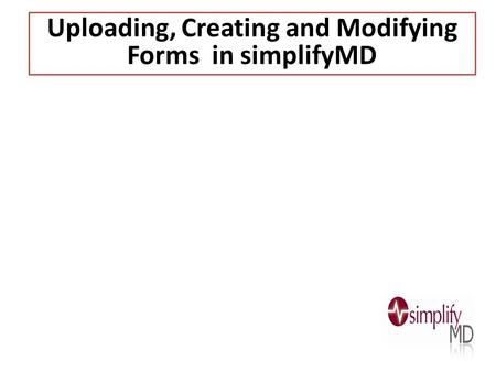 Uploading, Creating and Modifying Forms in simplifyMD.