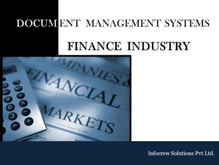 DOCUM ENT MANAGEMENT SYSTEMS FINANCE INDUSTRY Infocrew Solutions Pvt.Ltd.