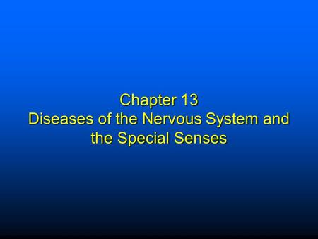 Chapter 13 Diseases of the Nervous System and the Special Senses.