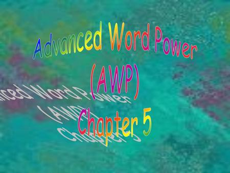 Advanced Word Power (AWP) Chapter 5.