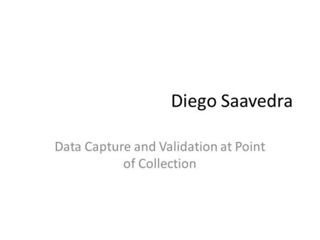 Diego Saavedra Data Capture and Validation at Point of Collection.
