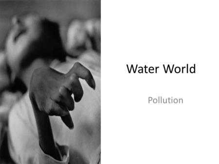 Water World Pollution. Minamata disease causes serious damage to the nervous system, resulting in uncontrollable shaking and muscle wasting. It also.