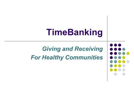 TimeBanking Giving and Receiving For Healthy Communities.