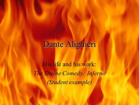 Dante Alighieri His life and his work: The Divine Comedy. Inferno (Student example)