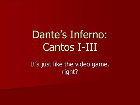Dante's Inferno: Cantos I-III It's just like the video game, right?