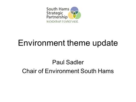 Environment theme update Paul Sadler Chair of Environment South Hams.