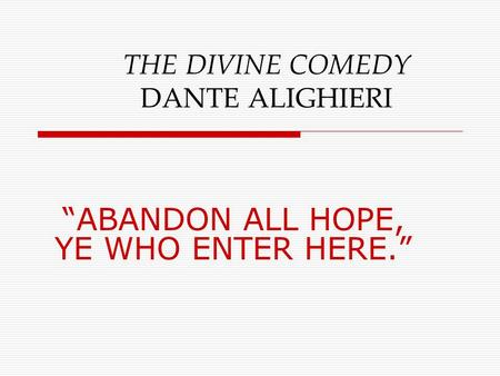 "THE DIVINE COMEDY DANTE ALIGHIERI ""ABANDON ALL HOPE, YE WHO ENTER HERE."""
