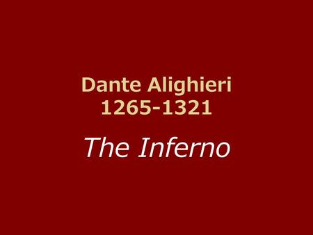 Dante Alighieri 1265-1321 The Inferno. The Divine Comedy If you are struggling to find humor in your reading of the Inferno, don't worry. The whole work.