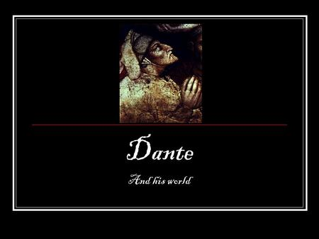 "Dante And his world. Active v. Passive I opened my eyes."" My eyes were opened."