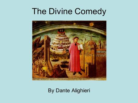 "The Divine Comedy By Dante Alighieri. Dante called it ""The Comedy of Dante Alighieri, a Florentine by birth but not in character."""