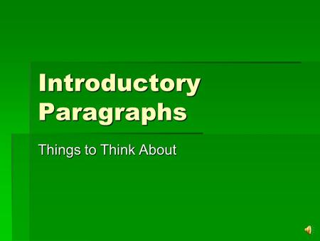 Introductory Paragraphs Things to Think About Arousing Interest  There are a number of ways you can do this. The first is open with an unusual fact.