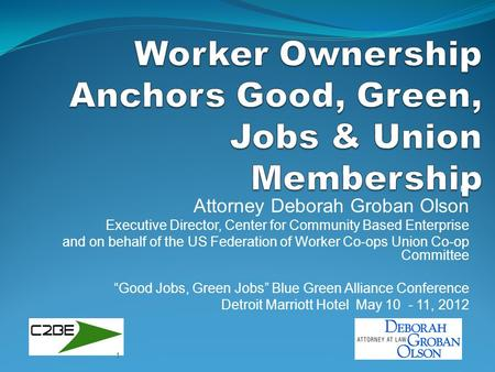 By Attorney Deborah Groban Olson Executive Director, Center for Community Based Enterprise and on behalf of the US Federation of Worker Co-ops Union Co-op.