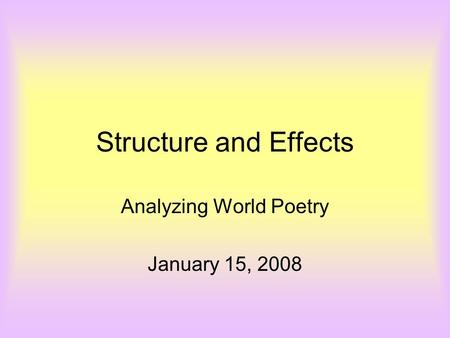 Structure and Effects Analyzing World Poetry January 15, 2008.