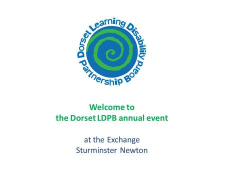 Welcome to the Dorset LDPB annual event at the Exchange Sturminster Newton.