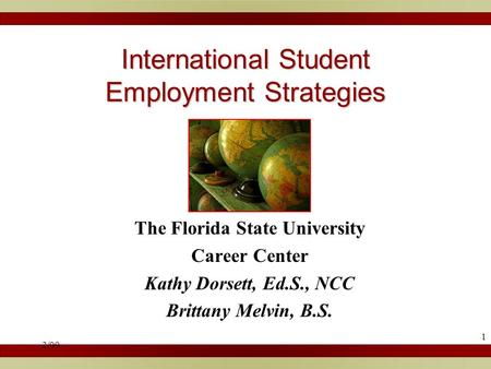 2/09 1 International Student Employment Strategies The Florida State University Career Center Kathy Dorsett, Ed.S., NCC Brittany Melvin, B.S.