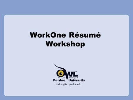 WorkOne Résumé Workshop. Overview This presentation will cover –Résumé basics –Résumé research –Résumé sections –Résumé design –Résumé samples and exercise.