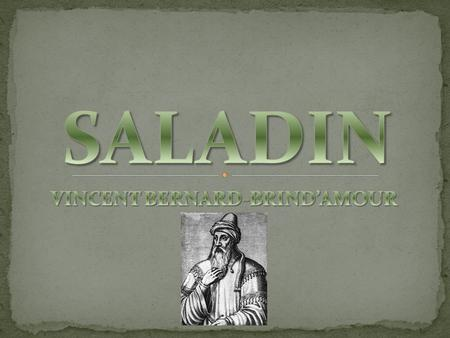 Saladin's real name was Ṣ alā ḥ ad-Dīn Yūsuf ibn Ayyūb Born in 1137 in Tikrit, Iraq Became first Sultan of Egypt and Syria and ruled from 1174 to 1193.