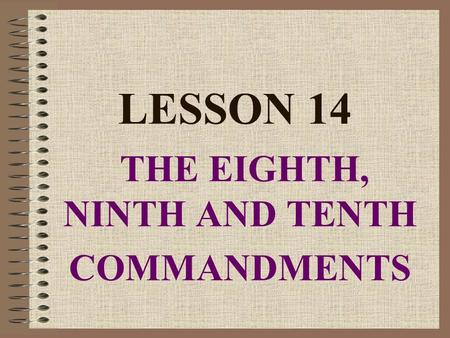 LESSON 14 THE EIGHTH, NINTH AND TENTH COMMANDMENTS.