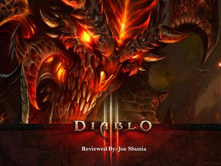 Reviewed By: Joe Shunia. Basic Info:  Name: Diablo III  Developer: Blizzard Entertainment  Genre: Action RPG  Price: $59.99  Model: Online Only 