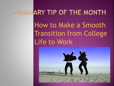 How to Make a Smooth Transition from College Life to Work.