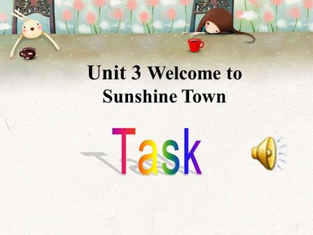 Unit 3 Welcome to Sunshine Town Objectives  To learn to write a script for a video presentation on your hometown  To learn some key words and phrases: