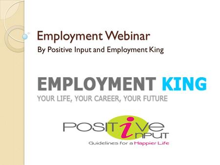 Employment Webinar By Positive Input and Employment King.