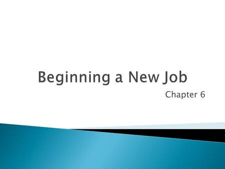 Chapter 6.  Many people feel anxiety when starting a new job  Employers generally understand  What are some of the worries? ◦ Getting there on time.