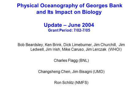 Physical Oceanography of Georges Bank and Its Impact on Biology Update – June 2004 Grant Period: 7/02-7/05 Bob Beardsley, Ken Brink, Dick Limeburner, Jim.
