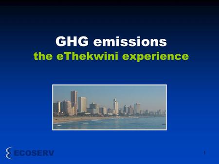 1 GHG emissions the eThekwini experience. 2 GHG Emission Inventory.