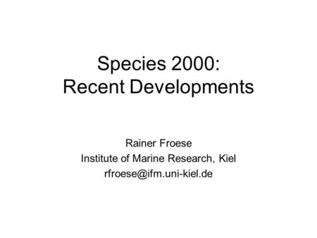 Species 2000: Recent Developments Rainer Froese Institute of Marine Research, Kiel
