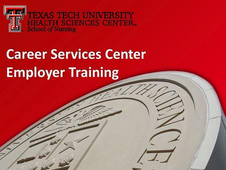 Career Services Center Employer Training. This is the main login page. The link can be found at www.ttuhsc.edu/son/careerwww.ttuhsc.edu/son/career Employers.