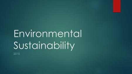 Environmental Sustainability 2015. BIG Question: How can my life be more sustainable?  EEE – Extended Environmental Experience  Experiential Environmental.