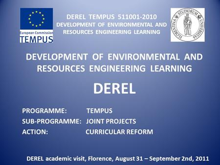 DEREL TEMPUS 511001-2010 DEVELOPMENT OF ENVIRONMENTAL AND RESOURCES ENGINEERING LEARNING DEVELOPMENT OF ENVIRONMENTAL AND RESOURCES ENGINEERING LEARNING.
