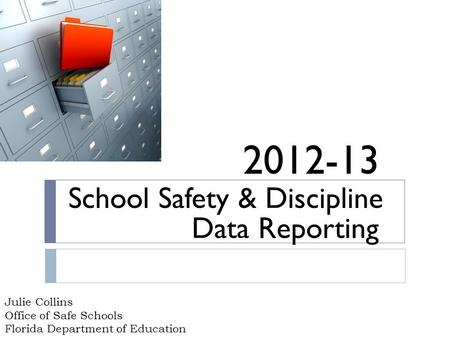 Julie Collins Office of Safe Schools Florida Department of Education School Safety & Discipline 2012-13 Data Reporting.