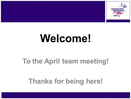 Www.RelayForLife.org/GtrPlymouthMA Friday, June 21 – 22 Welcome! To the April team meeting! Thanks for being here!