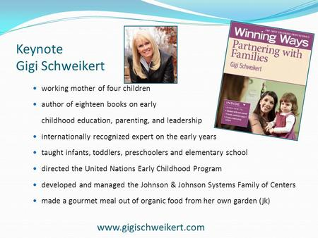 Keynote Gigi Schweikert working mother of four children author of eighteen books on early childhood education, parenting, and leadership internationally.