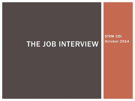 STEM CDI October 2014 THE JOB INTERVIEW.  Preparation  At the Interview  Follow-up STEPS IN THE INTERVIEW PROCESS.